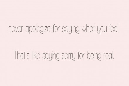 never-apologize-for-being-real